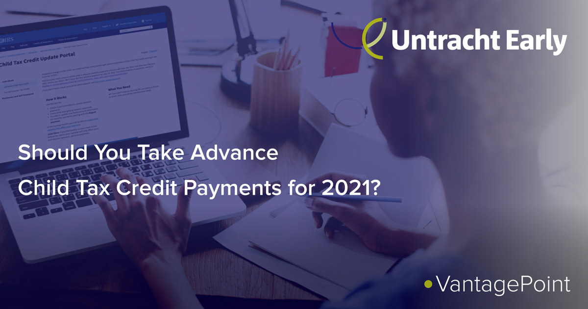 Should You Take Advance Child Tax Credit Payments for 2021